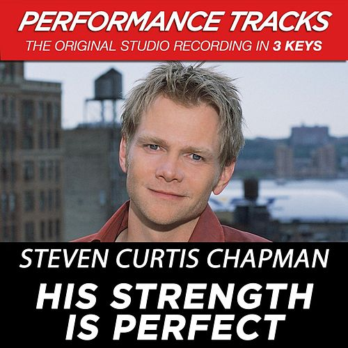 His Strength Is Perfect (Premiere Performance Plus Track) von Steven Curtis Chapman