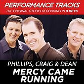 Play & Download Mercy Came Running (Premiere Performance Plus Track) by Phillips, Craig & Dean | Napster
