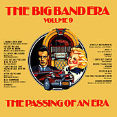 The Big Band Era , Volume 9 - The Passing Of An Era by Various Artists