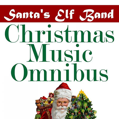 Play & Download Christmas Music Omnibus by Santa's Elf Band | Napster