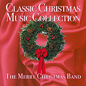 Play & Download Classic Christmas Music Collection by The Merry Christmas Band | Napster