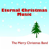Play & Download Eternal Christmas Music by The Merry Christmas Band | Napster