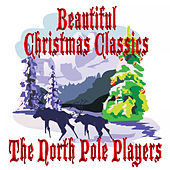 Beautiful Christmas Classics by The North Pole Players