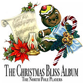 Play & Download The Christmas Bliss Album by The North Pole Players | Napster