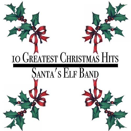 Play & Download 10 Greatest Christmas Hits by Santa's Elf Band | Napster