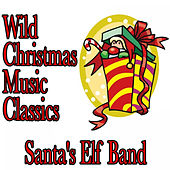 Wild Christmas Music Classics by Santa's Elf Band