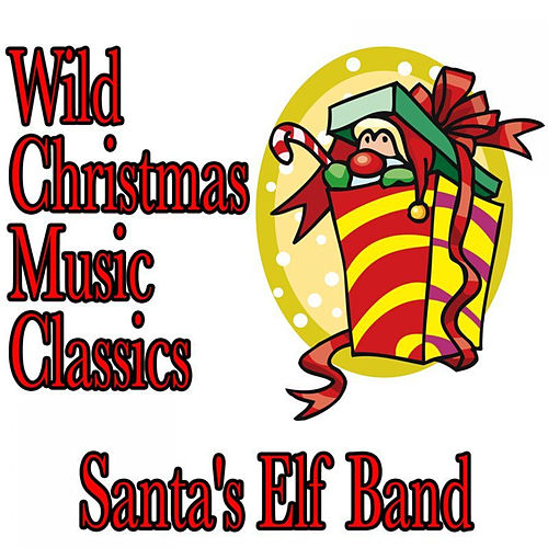 Play & Download Wild Christmas Music Classics by Santa's Elf Band | Napster