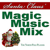 Santa Claus' Magic Music Mix by The North Pole Players