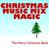 Play & Download Christmas Music Mix Magic by The Merry Christmas Band | Napster