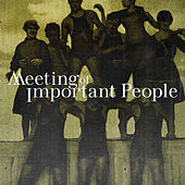 Meeting of Important People by Meeting of Important People