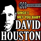 Play & Download Since I Met You Baby by David Houston | Napster