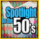 Play & Download Spotlight On The 50's by Various Artists | Napster
