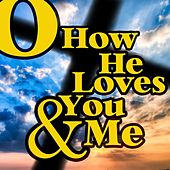Play & Download O How He Loves You and Me by Various Artists | Napster