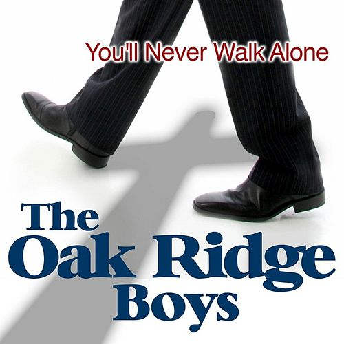 You'll Never Walk Alone by The Oak Ridge Boys