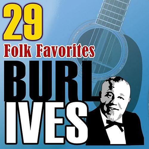 Play & Download 29 Folk Favorites by Burl Ives | Napster