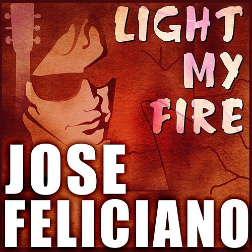 Play & Download Light My Fire by Jose Feliciano | Napster