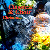 Classical & Choir Christmas by Various Artists