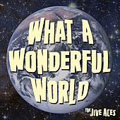 What a Wonderful World by The Jive Aces
