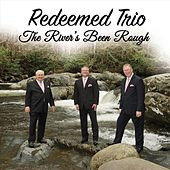The River's Been Rough by Redeemed Trio