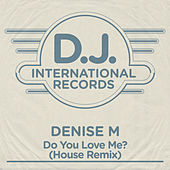 Do You Love Me? (House Remix) by Denise M