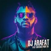 Faut chercher pour toi by DJ Arafat