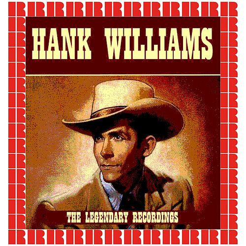 The Legendary Recordings (Hd Remastered Version) by Hank Williams