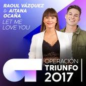 Let Me Love You (Operación Triunfo 2017) by Aitana Ocaña