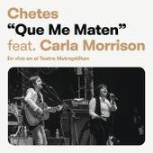 Que Me Maten (En Vivo En El Teatro Metrópolitan) by Chetes