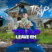 Trap Leave 'em in the Past by Trap
