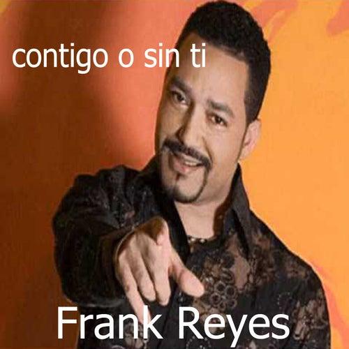 Contigo o Sin Ti by Frank Reyes