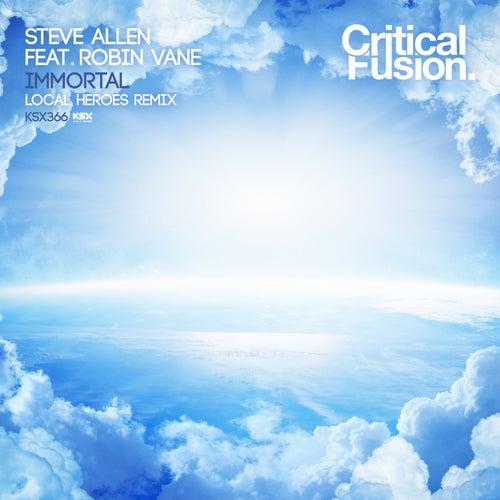 Immortal (Local Heroes Remix) (feat. Robin Vane) by Steve Allen