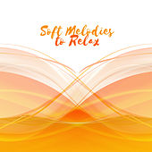 Soft Melodies to Relax by Chillout Lounge