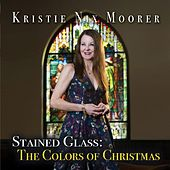 Stained Glass: The Colors of Christmas by Kristie Nix Moorer