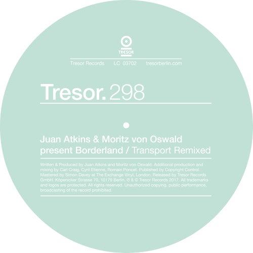 Juan Atkins & Moritz von Oswald Present Borderland: Transport (Remixed) by Moritz von Oswald