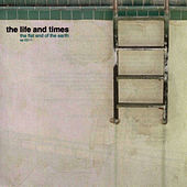 The Flat End Of The Earth by The Life And Times
