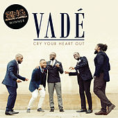 Cry Your Heart Out by Vadé