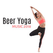 Beer Yoga Music 2018 by Zen Meditation and Natural White Noise and New Age Deep Massage