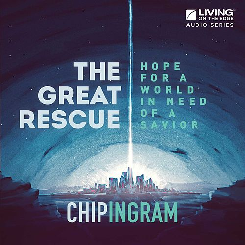 The Great Rescue: Hope for a World in Need of a Savior by Chip Ingram