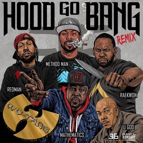Hood Go Bang! (Remix) [feat. Redman, Method Man, Raekwon, U-God, Mathematics] by Wu-Tang Clan