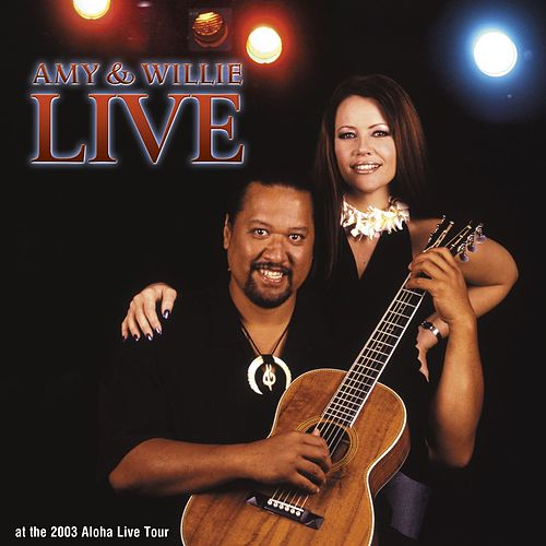Amy & Willie Live: Aloha 2003 by Amy Hanaiali'i Gilliom