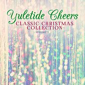 Classic Christmas Collection: Yuletide Cheers, Vol. 1 by Various Artists