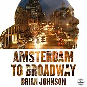Amsterdam to Broadway - EP by Brian Johnson