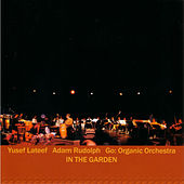 Go: Organic Orchestra: In The Garden by Adam Rudolph