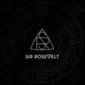 Sir Rosevelt by Sir Rosevelt