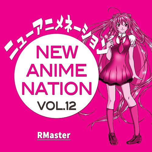 New Anime Nation, Vol. 12 by R Master
