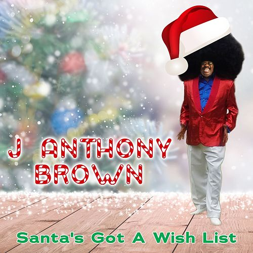 Santa's Got A Wish List by j anthony brown