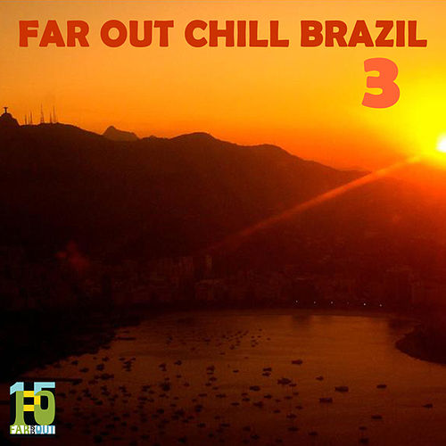 Play & Download Far Out Chill Brazil 3 by Various Artists | Napster