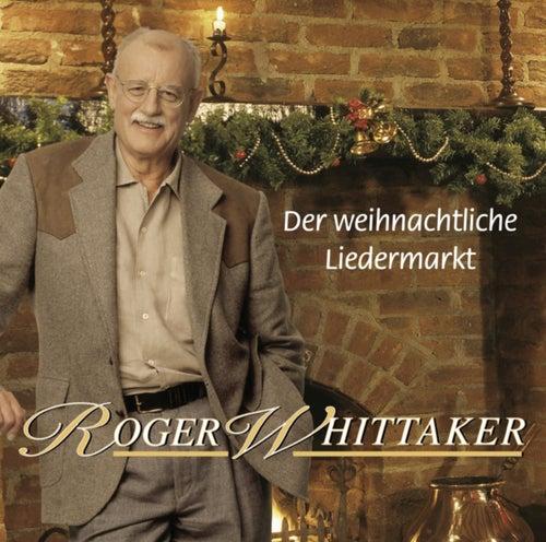 Play & Download Der weihnachtliche Liedermarkt by Roger Whittaker | Napster