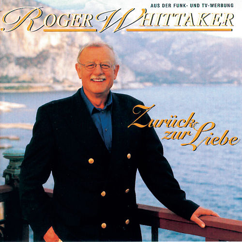 Play & Download Zurück zur Liebe by Roger Whittaker | Napster