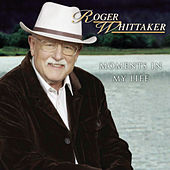 Play & Download Moments In My Life by Roger Whittaker | Napster